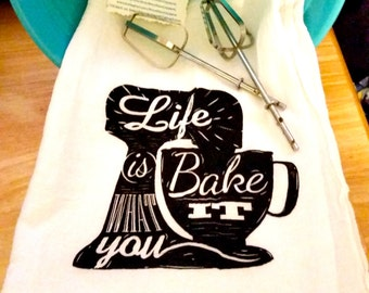 Life is What You Bake It Flour Sack Towel