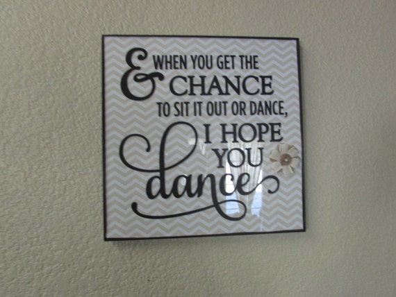 When You Get The Chance To Sit It Out Or Dance I Hope You