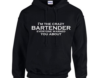 I'm The Crazy Bartender Everyone Warned You About.  Mens Hoodie.  Men Occupation. Bartender Hoodies. Drinking Hoodies.