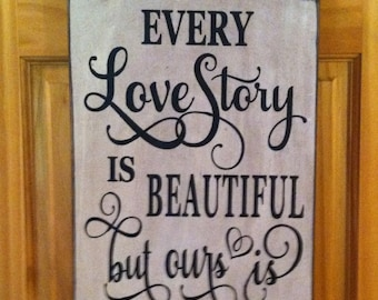 Every Love Story is Beautiful but ours is My Favorite - Wooden Sign