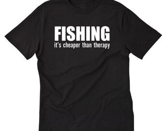 Fishing It's Cheaper Then Therapy T-shirt Funny Angler Fish Fishing Gift Idea Tee Shirt