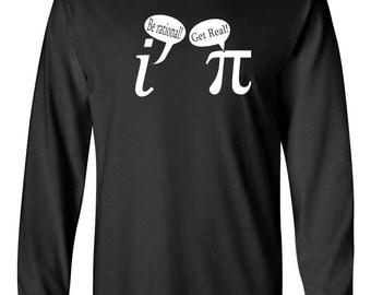 Be Rational Get Real funny pi math nerd geek mathematics cool college party joke school - Long sleeve shirt - apparel clothing - IIT291
