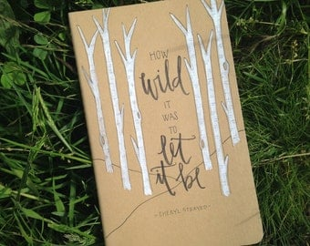 """Journal : """"How Wild It Was to Let It Be"""" - Cheryl Strayed WILD"""
