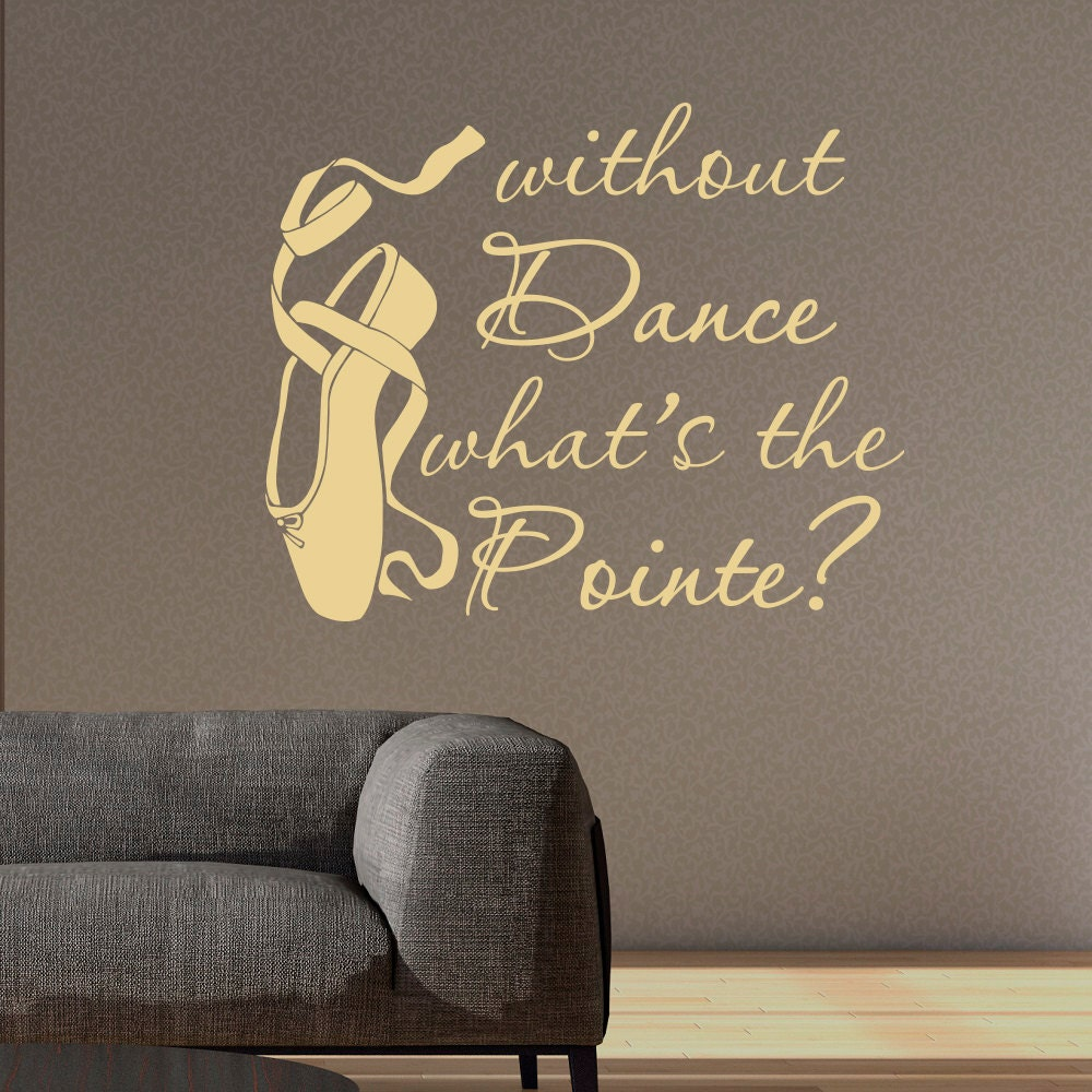 Dance wall decal quote without dance what 39 s the pointe for Decor quotes