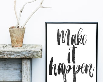Make It Happen, Printable Art, Inspirational Print , Typography Quote, Home Decor, Motivational Poster,  Wall Art