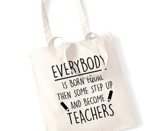Everybody is born equal then some step up and become teachers tote bag gift term school teacher personalised poem quote job head funny 152