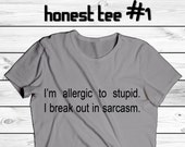 I'm allergic to stupid. tshirt by Honest Tee - Men and Women styles - Pick your Color - Funny Rude Sarcastic cotton tshirt screen print
