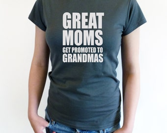 MOM GIFT Great Moms Get Promoted to Grandma T-shirt Womens T shirt Mother gift materinity Gift Grandma Nana Shirt Grandma to be shirt