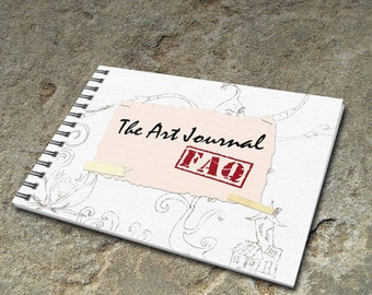 The Art Journal FAQ - Fun and easy to read - 15 page eBook - Learn to Make and Keep an Art Journal that Expresses Your Unique Creativity