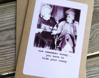 Southern Saying... Remember Honey you have to hide your crazy Funny Friendship Greeting Card. Kraft card stock, blank inside