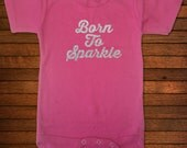Born to Sparkle - One Piece Bodysuit - Funny Baby Gift
