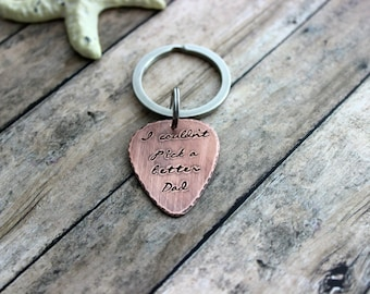I couldn't pick a better Dad, Hand Stamped Copper Guitar Pick, 18g, Gift for Dad, Husband, Present for him, Rustic Guitar Pick Keychain