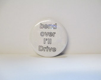 Vintage XXX Rated 'Bend Over I'll Drive' Button Pin Badge DEADSTOCK