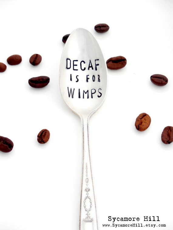 Decaf Is For Wimps (TM) - Hand Stamped Vintage Coffee Spoon - The Original Design by Sycamore Hill - Custom Personalized Teaspoon Teaspoon