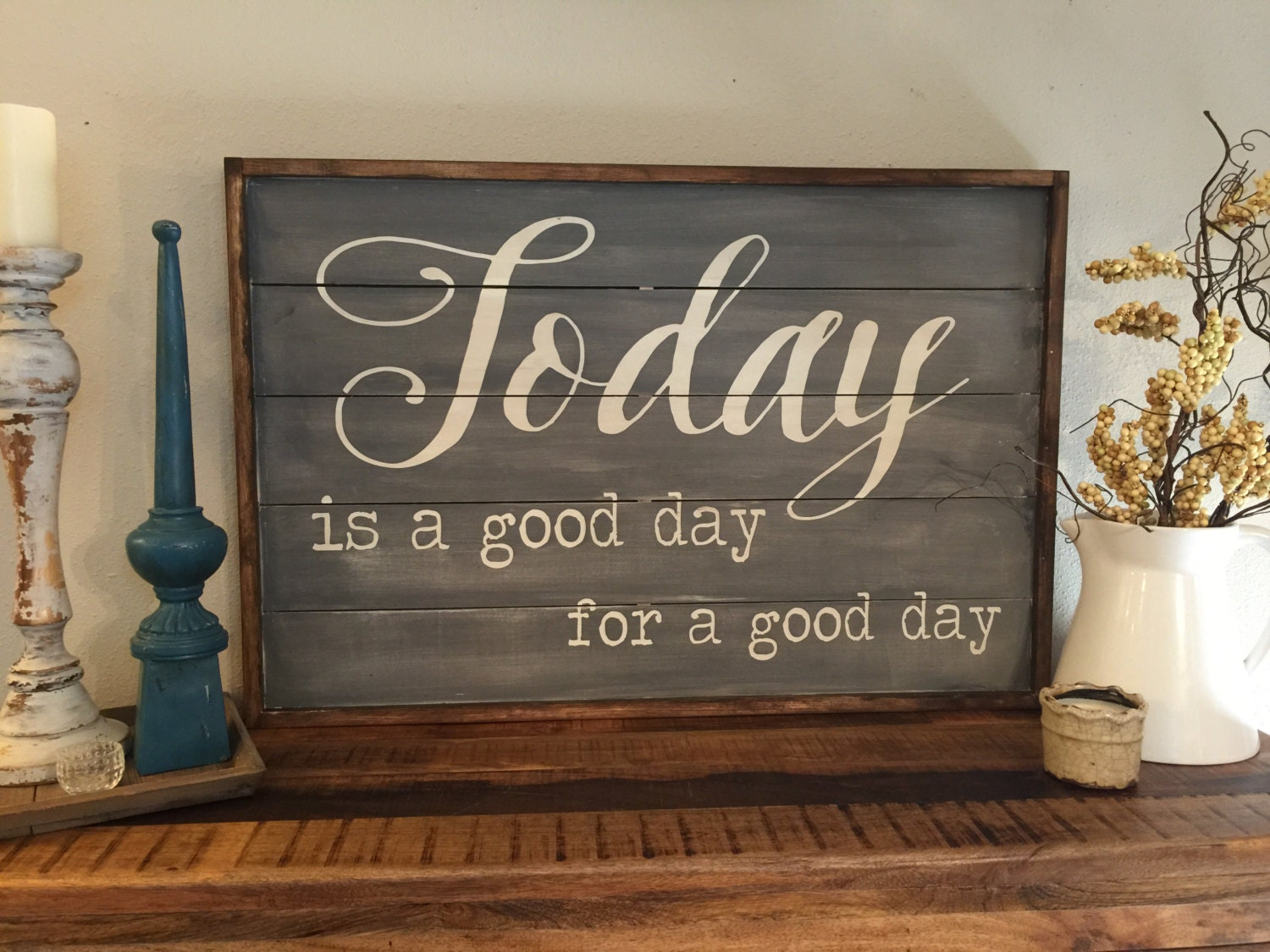 Today Is A Good Day For A Good Day Wood Sign By Kspeddler