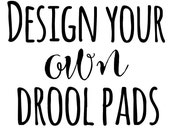 Design your Set of SSC Drool Pads