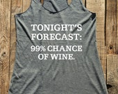 Funny shirt - Tonight's Forecast: 99% Chance Of Wine - tank tshirt -  funny birthday gift for her - custom - Soft Tri-Blend Racerback Tank