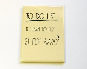 Fridge magnet, Magnet, Kitchen magnet, ACEO, stocking stuffer, To Do List, Fly Away, Funny Magnet, Inspirational saying (4844)