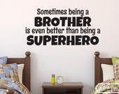 Sometimes being a brother is even better than being a superhero Boys Room Removable Vinyl wall decal decor