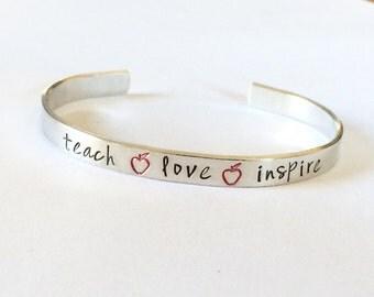 Teacher gift - teach love Inspire  -  Hand Stamped Bracelet Aluminum Cuff - Inspiration hand stamped cuff