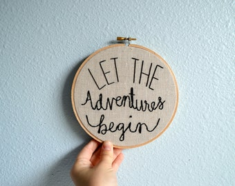 Let The Adventures Begin - Embroidery Hoop Art - Hand Embroidered Wall Art