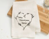 Baby, I Knead Your Loavin' flour sack kitchen towel -  hand drawn illustration - screen printed unbleached cotton tea towel