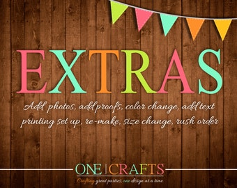 "One Crafts ""Extras"" Option : Add Photos, Extra Proofs, Re-Size,Color Changes, Add Text, Rush & Re-Make"