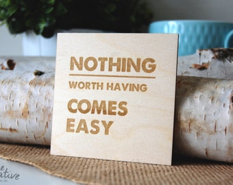 Nothing Worth Having Comes Easy - Coaster, Quote Coaster - C-Q4