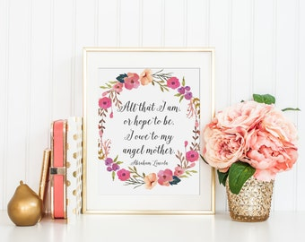 All That I Am Or Hope To Be I Owe To My Angel Mother Printable - INSTANT DOWNLOAD Printable - Abraham Lincoln quote - mothers day - mom day