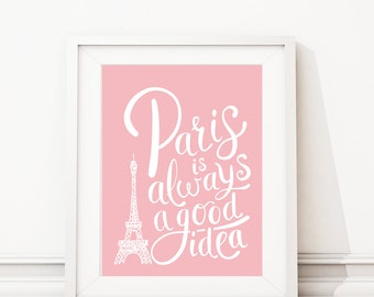 Paris Art - Paris Decor - Paris Print - Paris is Always a Good Idea - Wall Art - Home Decor - Paris Bedroom Art - Typography Art Print. S419
