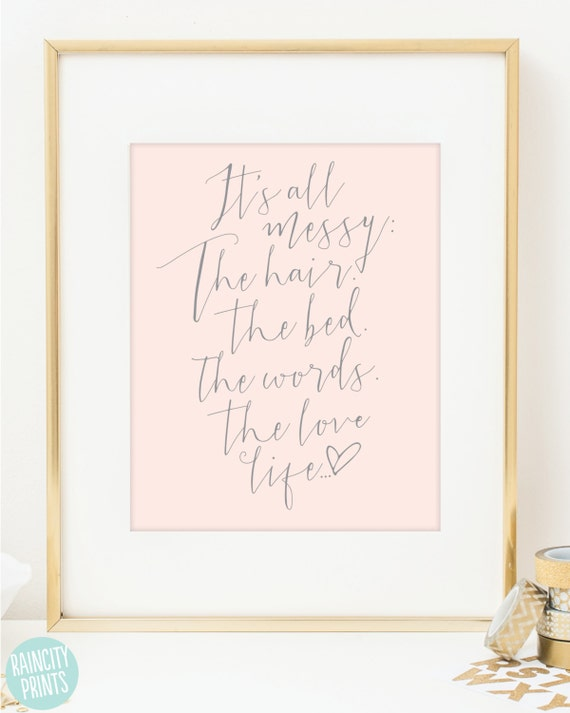 Love Art Print. It's all messy. The hair the bed the words the love life. Inspirational Art. Typographic Art. Bedroom Wall Art. Gold Print