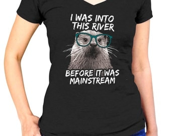 Hipster Otter T-Shirt - I Was Into This River Before It Was Mainstream - Mens & Ladies Sizes Small-3X - (See SIZING CHART in Item Details)