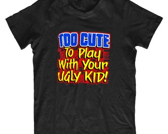 Too Cute To Play With Your Ugly Kid! - Cute Kids Tshirt, Perfect Childrens Gift K-134