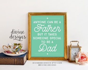 Father's Day Gift - Anyone can be a Father but it takes someone special to be a Dad - Gifts for Dad - INSTANT DOWNLOAD
