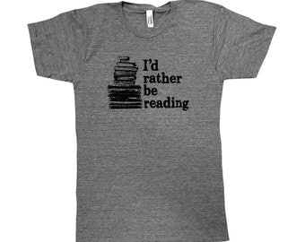 I'd Rather Be Reading T-Shirt -  Books Bookworm Mens American Apparel Shirt - Available in sizes S, M, L, XL