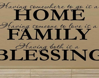 vinyl wall decal quote - Having somewhere to go is a home Having someone to love is a family Having both is a blessing