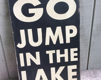 Go Jump In The Lake Sign - Custom Colors and Sizes Available