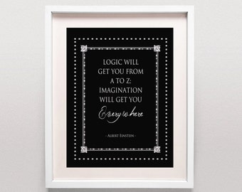 Albert Einstein Poster / Logic Will Get You From A to Z - Imagination Will Get You Everywhere / Imagination Quote / Black And White Print