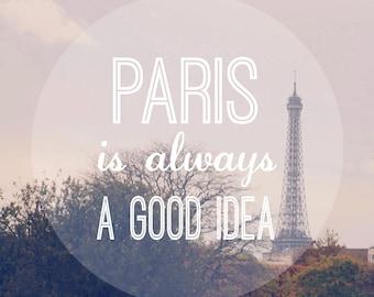 Paris Is Always A Good Idea, Paris Print, Typography Print, Quote Print, Paris Quote Print, Paris Photography, Paris Inspirational Art Print