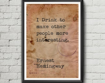 Ernest Hemingway Quote  'I drink to make other people more interesting.' quote poster