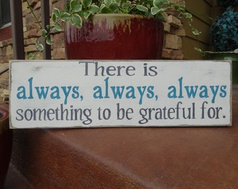 There is always, always, always something to be grateful for. Hand painted wood/  Inspirational sign/ Positive wall decor/ grateful sign