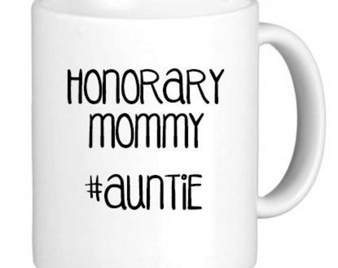 "Ceramic Mug ""Honorary Mommy #Auntie"" Mug, Quote Mug, Gift for Her"