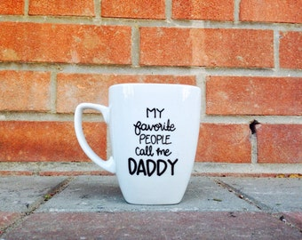 Father Gift, Dad Mug, Father's day gift, My favorite people call me DADDY Coffee Mug, Gifts for Him, Dad gift, Fathers Day Mug, Dad Gift
