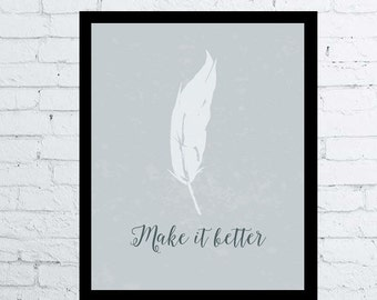 Make it better, 11x14 printable wall art decor / poster, instant download poster, feather, make it better, motivational poster, gift