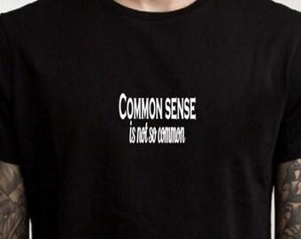 Sarcastic T-shirt, common sense shirt, graphic tee, quote tshirt,  ladies shirt, mens T shirt, funny tshirt, statement shirt, stupid people