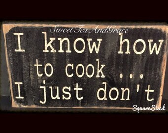 Cooking Sign | Kitchen Sign | I Know How To Cook I Just Don't | Funny Sign | Wooden Sign | Rustic Sign | Distressed Sign |Black & White Sign
