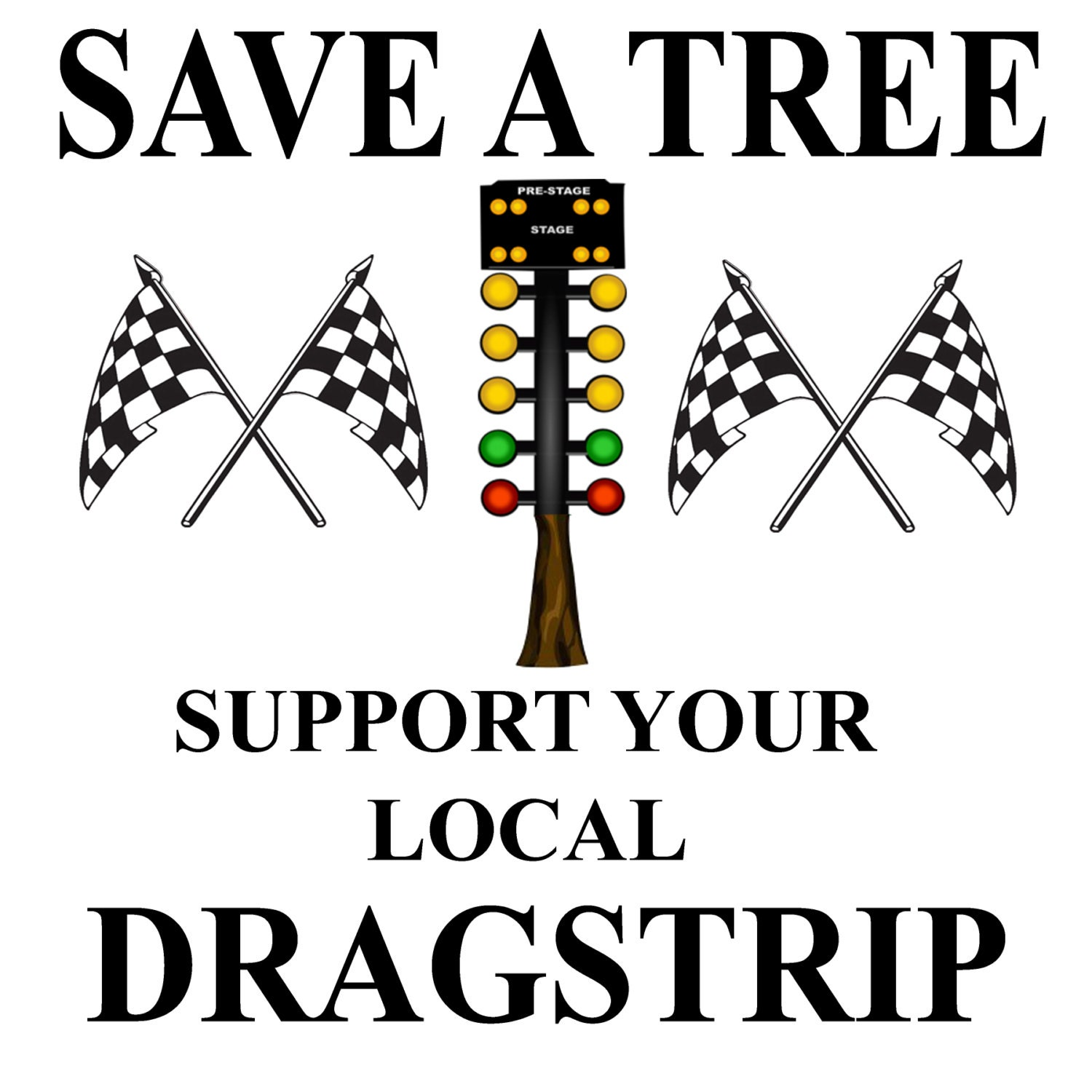 pro nova design save a tree support your local dragstrip