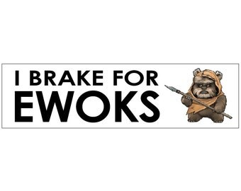 I Brake for Ewoks Decal Vinyl or Magnet Bumper Sticker