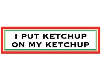 I Put Ketchup on My Ketchup Decal Vinyl or Magnet Bumper Sticker