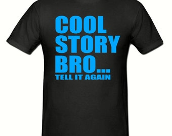 Cool story bro t shirt,men's t shirt sizes small- 2xl, gift,stag night